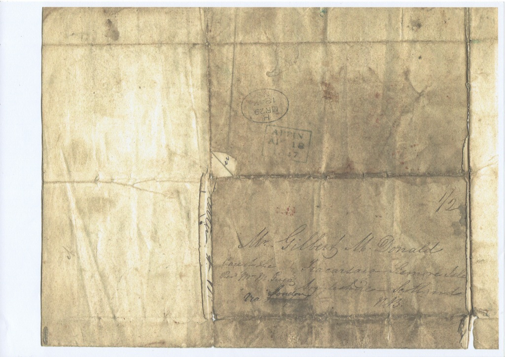 LISDD:2009.N1 The 1847 letter is a folded double foolscap sheet without envelope addressed to Mr Gilbert McDonald, Fracarsaig, Lismore Isle, Argyleshire, Scotland, NB [North Britain] via London. Care of Revd. Mr McGregor. The postage appears to be ½d
